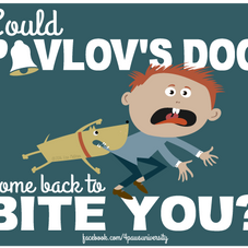 COULD PAVLOV'S DOG COME BACK TO BITE YOU?