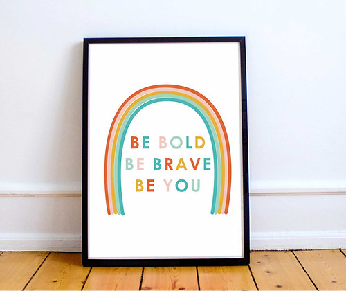 Be Bold Be Brave Be you - Rainbow Print