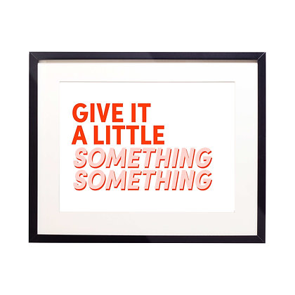 'Give it a little something' landscape Typography Print