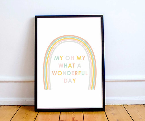 My Oh My What a Wonderful Day- Rainbow Print