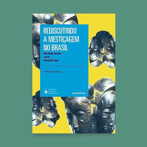 Rediscutindo a mestiçagem no Brasil - Nova Edição