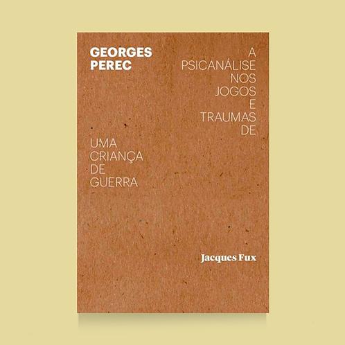 Georges Perec: a psicanálise nos jogos e traumas de uma criança de guerra
