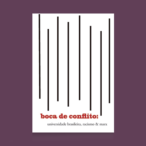 Boca de conflito: universidade brasileira, racismo e Marx