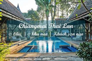 Nên ở khu nào, đặt khách sạn ở đâu khi du lịch Chiangmai - Thái Lan