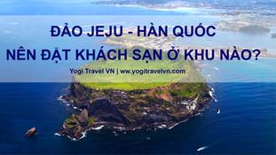 Nên đặt khách sạn ở đâu khi đi du lịch đảo Jeju Hàn Quốc (Review các khách sạn ở đảo Jeju)