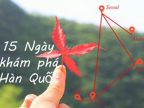 Lịch trình du lịch Hàn Quốc tự túc - 15 ngày du lịch vòng quanh Hàn Quốc
