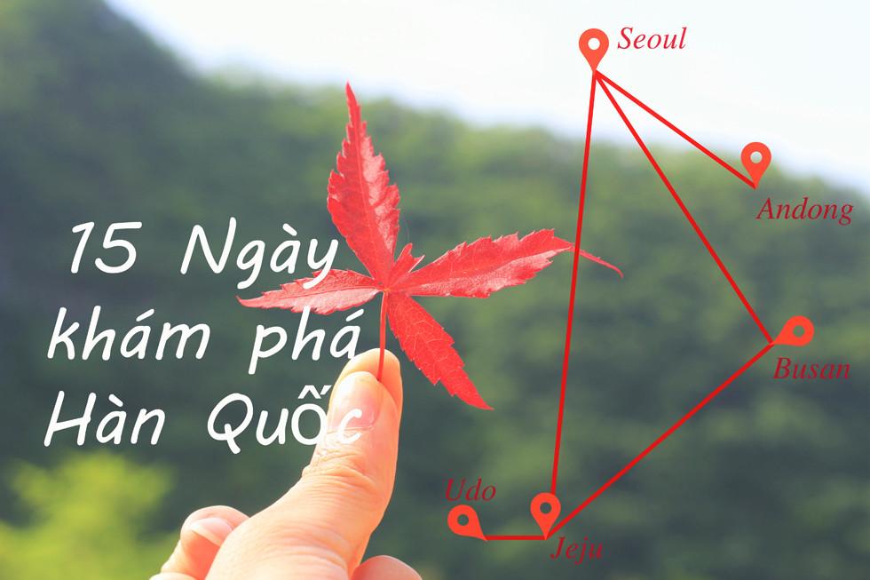 Lịch trình du lịch 15 ngày vòng quanh Hàn Quốc