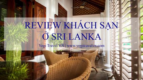 Đặt khách sạn nào khi đi du lịch Sri Lanka?  (Phần 2, Udawalawe, Galle, Negombo)