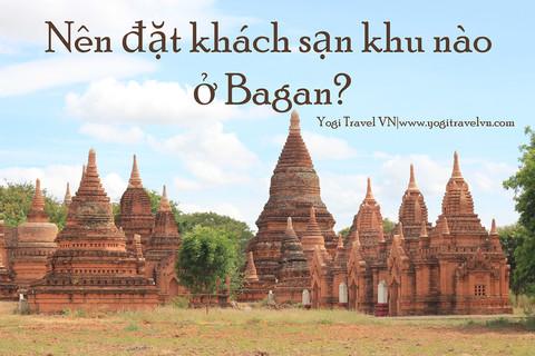 Nên đặt khách sạn ở khu nào khi đi du lịch Bagan - Myanmar (Old Bagan, New Bagan, Nyaung U)