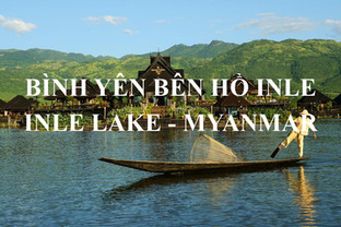 Kinh nghiệm du lịch hồ Inle - Myanmar