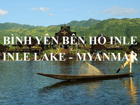 Kinh nghiệm du lịch hồ Inle - Myanmar