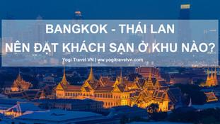 Nên đặt khách sạn ở đâu, ở khu nào khi đi du lịch Bangkok - Thái Lan