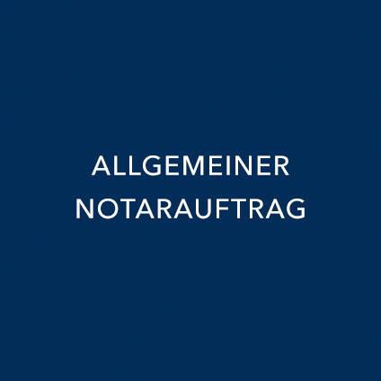 ALLGEMEINER NOTARAUFTRAG