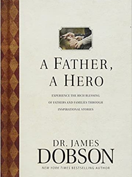 A Father, A Hero: Experience the Rich Blessing of Fathers and Families through I