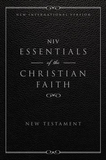 NIV, Essentials of the Christian Faith New Testament: Knowing Jesus and Living t
