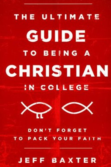 The Ultimate Guide to Being a Christian in College: Jeff Baxter