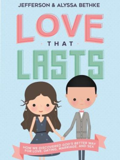 Love That Lasts: How We Discovered God's Better Way for Love, Dating, Marriage,