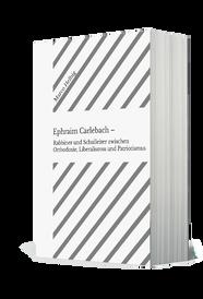 Marco Helbig  Ephraim Carlebach – Rabbiner und Schulleiter zwischen Orthodoxie, Liberalismus und Patriotismus Inauguraldissertation