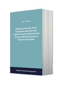 Hanifa T. Massawe Regulating Corporate Crime: Comparative Appraisal of the Legal Framework on Environmental Crimes by Mining Companies in Tanzania and Germany