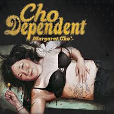 Margaret Cho- Cho Dependent