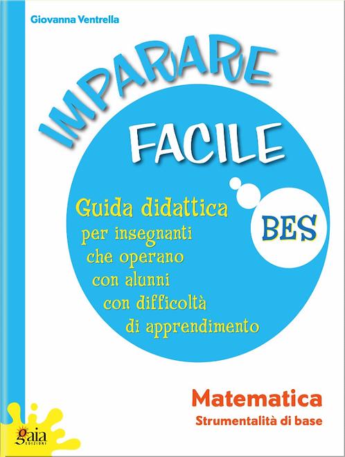 """Guida """"IMPARARE FACILE - MATEMATICA Strumentalità di base"""""""