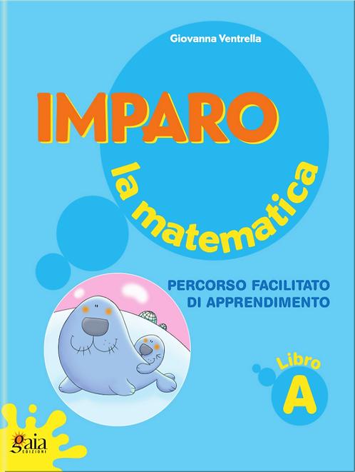 Imparo la matematica. Vol. A. Per la Scuola Primaria