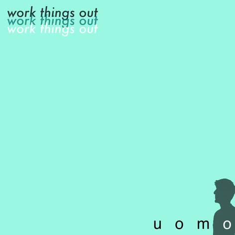 Uomo - Work Things Out