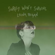 Leena Regan - Surely Won't Survive