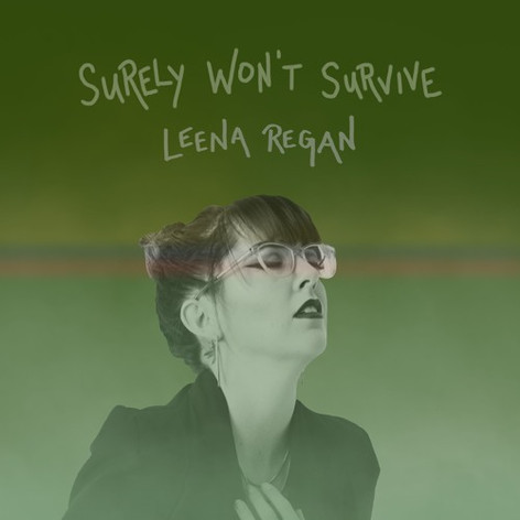 Leena Regan - Surely Won't Survive