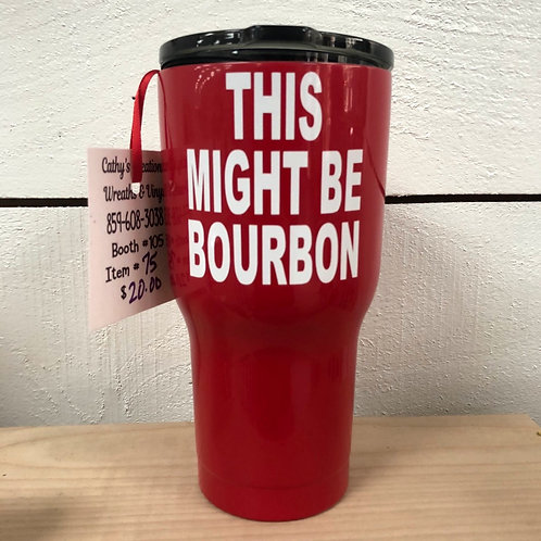 This Might Be Bourbon Tumbler