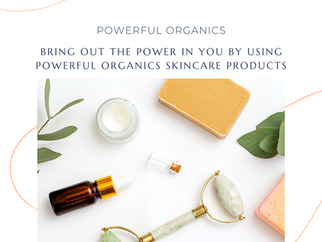 POWERFUL ORGANICS: POWERFUL CERTIFIED ORGANIC INGREDIENTS TO GIVE YOUR SKIN THAT POWERFUL GLOW.