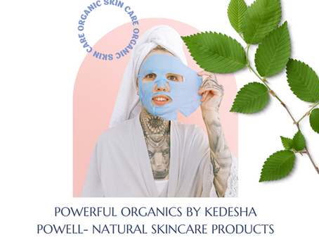 POWERFUL ORGANICS BY KEDESHA POWELL: NATURAL SKINCARE PRODUCTS