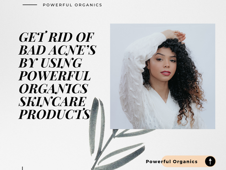 GET RID OF BAD ACNE'S BY USING POWERFUL ORGANICS SKINCARE PRODUCTS