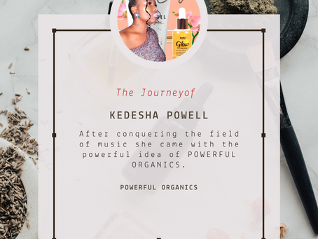 KEDESHA POWELL SHARES HER JOURNEY FROM MUSIC ARTIST TO ENTREPRENEUR AND CEO OF POWERFUL ORGANICS SKI