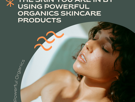 BUY BEST SELLER ORGANIC SKINCARE PRODUCTS ONLINE: POWERFUL ORGANICS