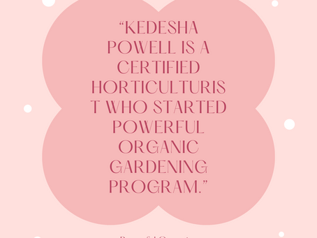 KEDESHA POWELL IS A CERTIFIED HORTICULTURIST WHO STARTED POWERFUL ORGANIC GARDENING PROGRAM