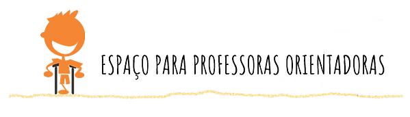 espaço para professoras orientadoras.png