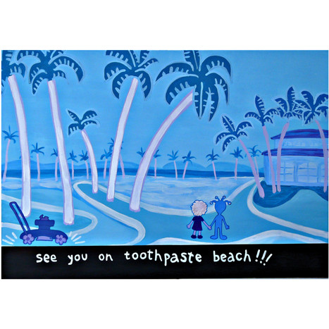 SEE YOU ON TOOTHPASTE BEACH!!!