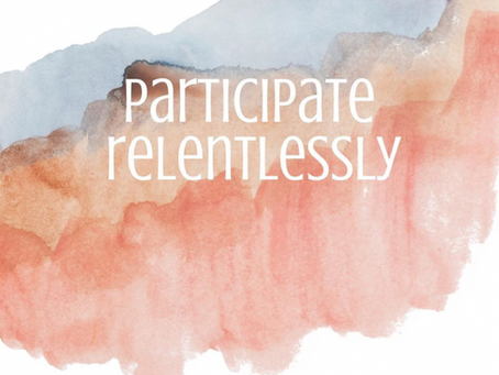 Participate Relentlessly