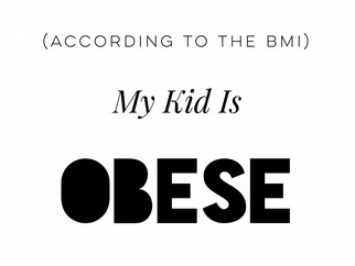 (According to the BMI) My Kid is... OBESE