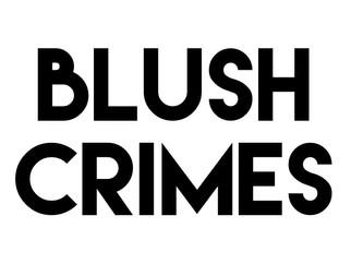 Blush Crimes