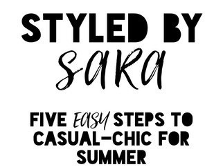 Styled by Sara: Five {Easy} Steps to Casual-Chic for Summer