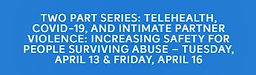 Telehealth, COVID-19, and Intimate Partner Violence: Increasing Safety for People Surviving Abuse