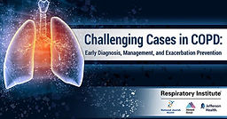 Challenging Cases in COPD: Early Diagnosis, Management, and Exacerbation Prevention