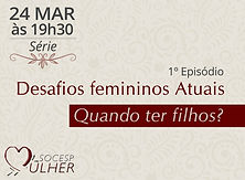 Desafios femininos atuais - Episódio 01: Quando ter filhos?