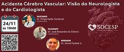 Acidente Cérebro Vascular: Visão do Neurologista e do Cardiologista