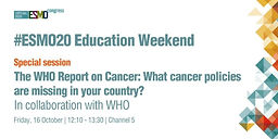 The WHO Report on Cancer: What cancer policies are missing in your country? In collaboration with WHO