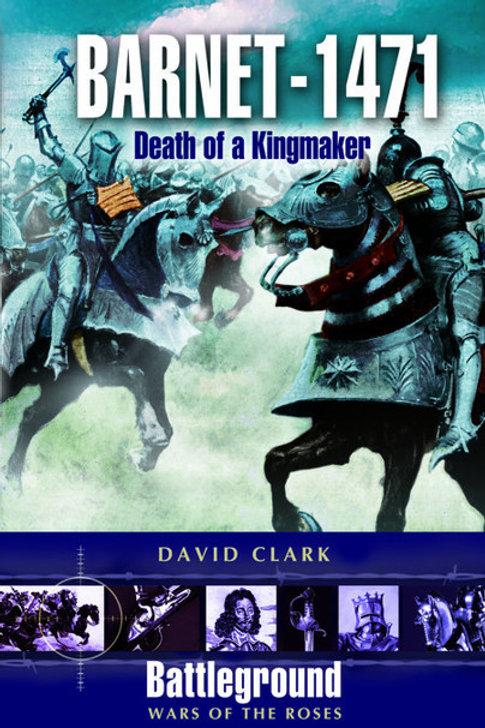 Barnet 1471 - DeathOf A Kingmaker