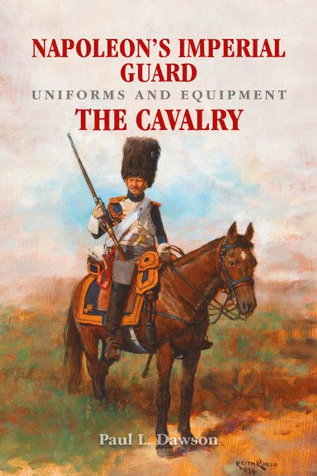 Napoleon's Imperial Guard Uniforms & Equipment - The Cavalry