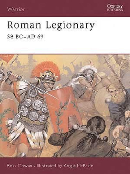 The Roman Legionary 58BC-AD69